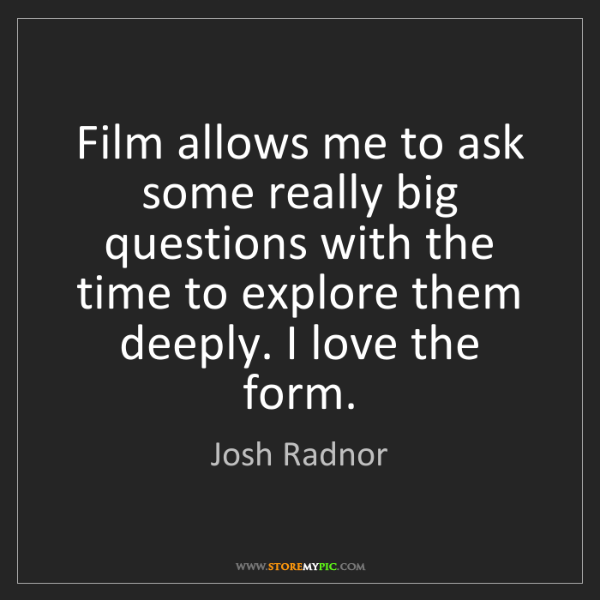 Josh Radnor: Film allows me to ask some really big questions with...