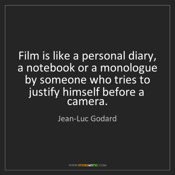 Jean-Luc Godard: Film is like a personal diary, a notebook or a monologue...
