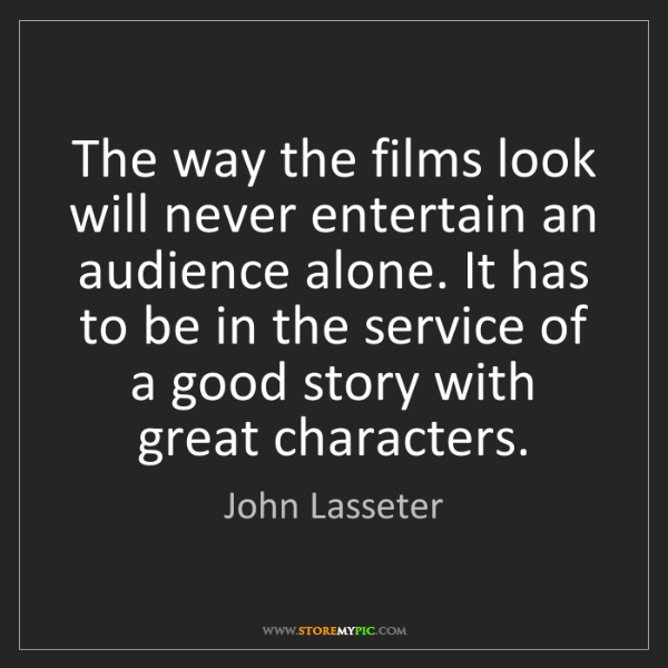 John Lasseter: The way the films look will never entertain an audience...