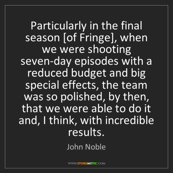 John Noble: Particularly in the final season [of Fringe], when we...