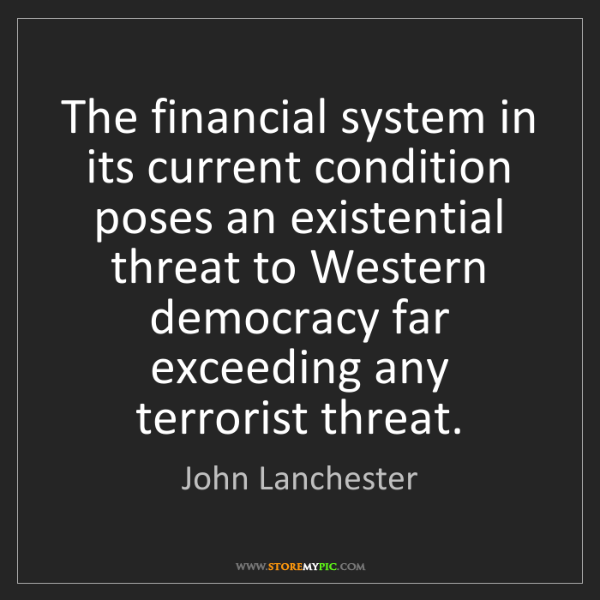 John Lanchester: The financial system in its current condition poses an...