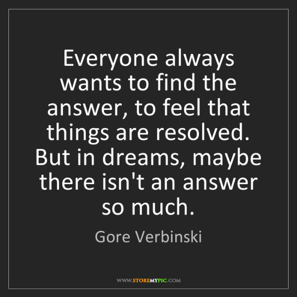 Gore Verbinski: Everyone always wants to find the answer, to feel that...