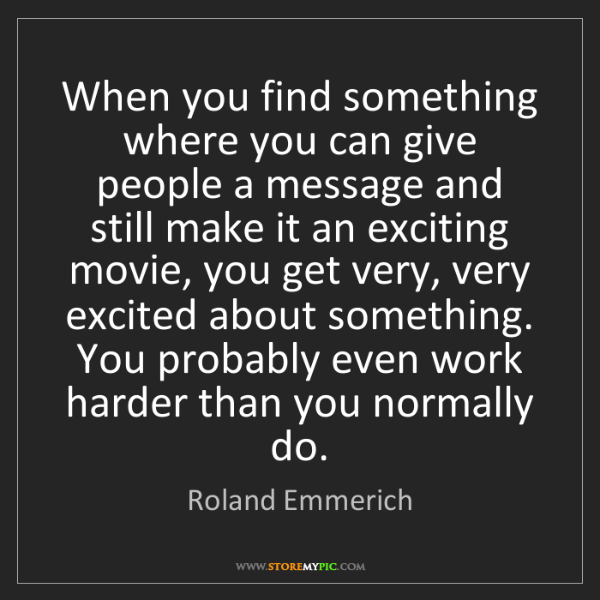 Roland Emmerich: When you find something where you can give people a message...