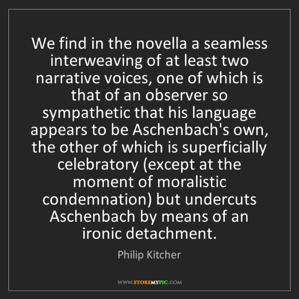 Philip Kitcher: We find in the novella a seamless interweaving of at...