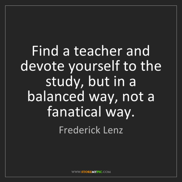 Frederick Lenz: Find a teacher and devote yourself to the study, but...