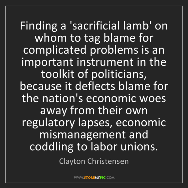 Clayton Christensen: Finding a 'sacrificial lamb' on whom to tag blame for...