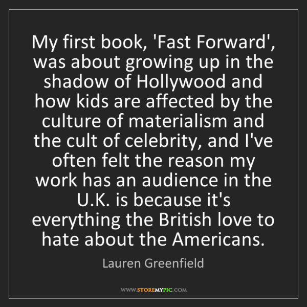 Lauren Greenfield: My first book, 'Fast Forward', was about growing up in...