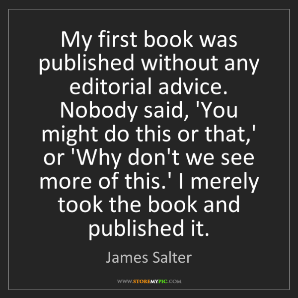 James Salter: My first book was published without any editorial advice....