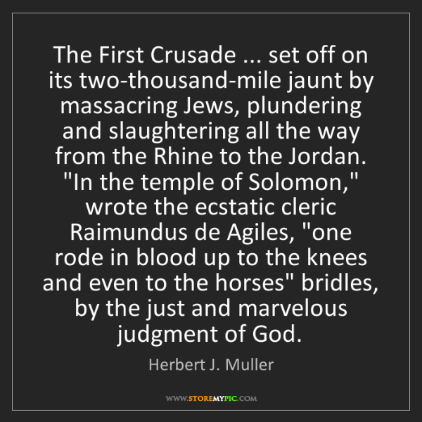 Herbert J. Muller: The First Crusade ... set off on its two-thousand-mile...