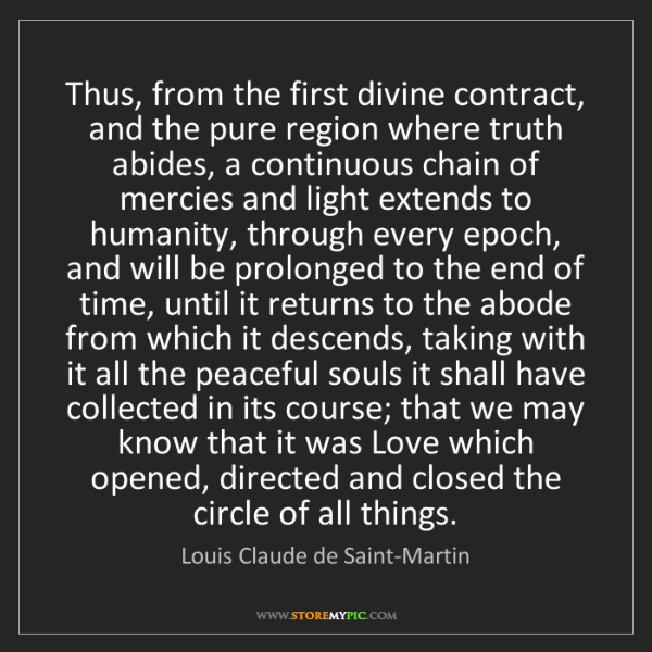 Louis Claude de Saint-Martin: Thus, from the first divine contract, and the pure region...