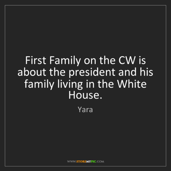 Yara: First Family on the CW is about the president and his...