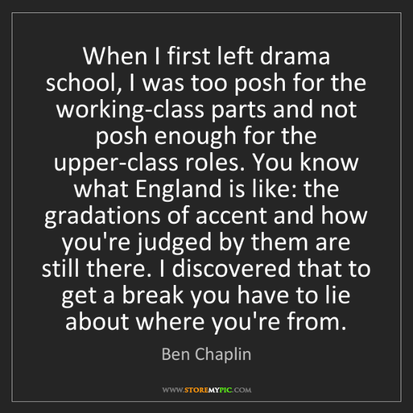 Ben Chaplin: When I first left drama school, I was too posh for the...