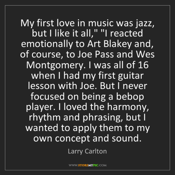 "Larry Carlton: My first love in music was jazz, but I like it all,""..."
