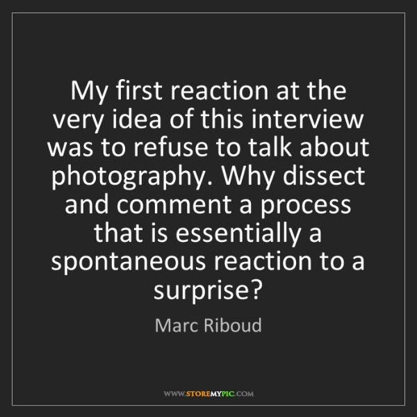 Marc Riboud: My first reaction at the very idea of this interview...