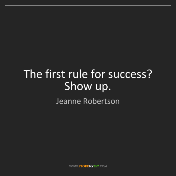 Jeanne Robertson: The first rule for success? Show up.