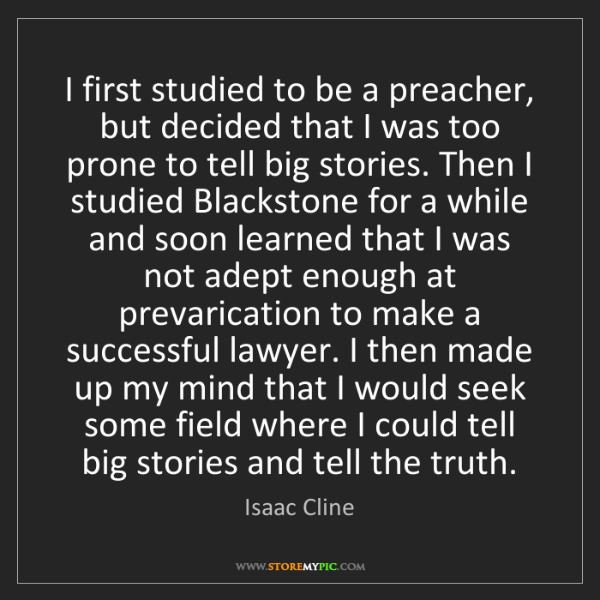 Isaac Cline: I first studied to be a preacher, but decided that I...