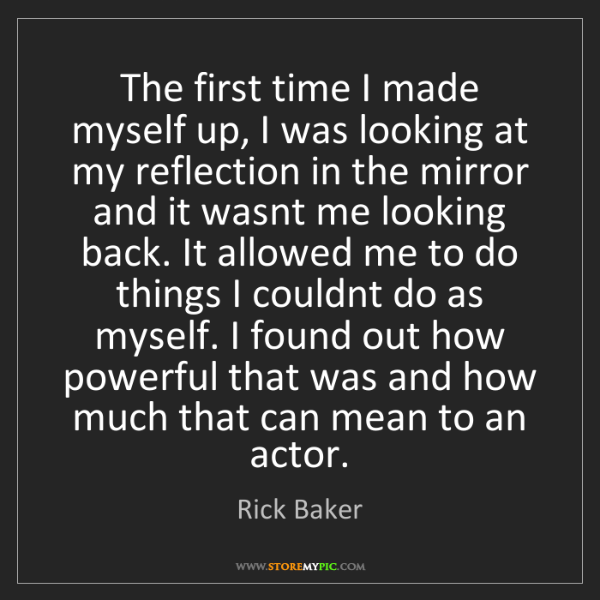 Rick Baker: The first time I made myself up, I was looking at my...