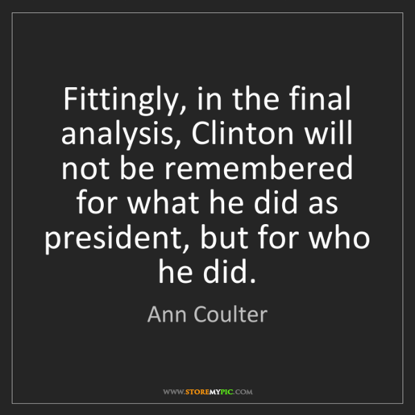 Ann Coulter: Fittingly, in the final analysis, Clinton will not be...