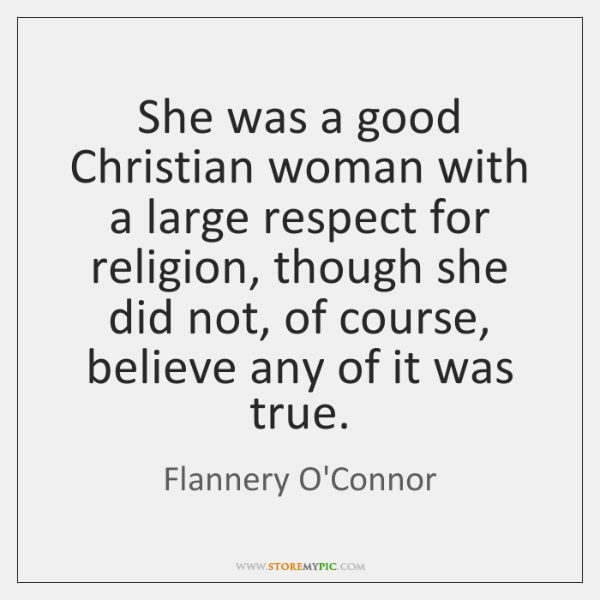 She was a good Christian woman with a large respect for religion, ...
