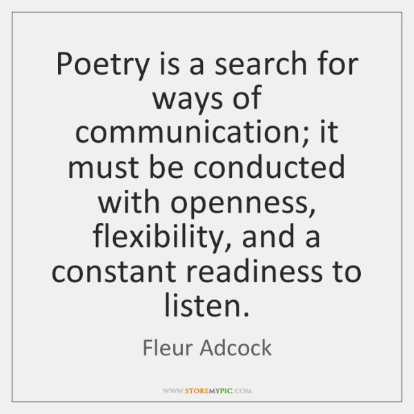 Poetry is a search for ways of communication; it must be conducted ...