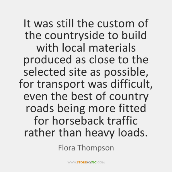 It was still the custom of the countryside to build with local ...