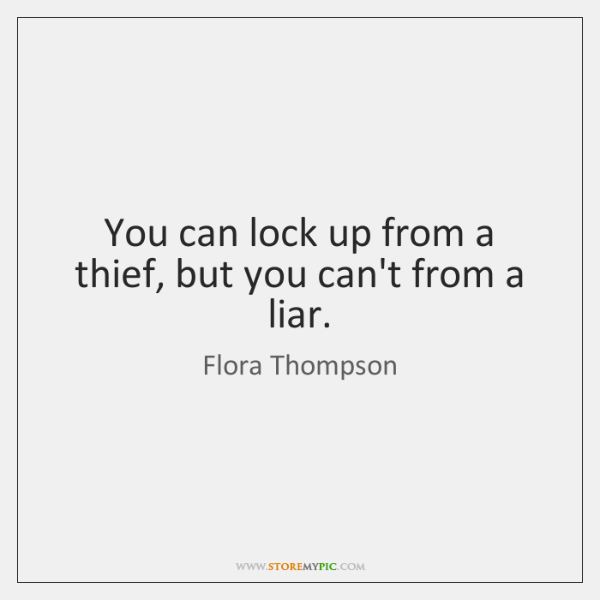 You can lock up from a thief, but you can't from a ...