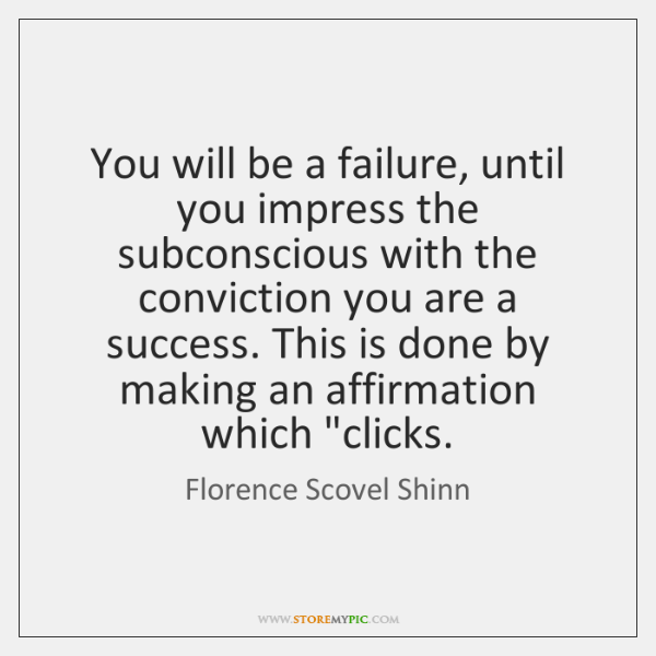 You will be a failure, until you impress the subconscious with the ...