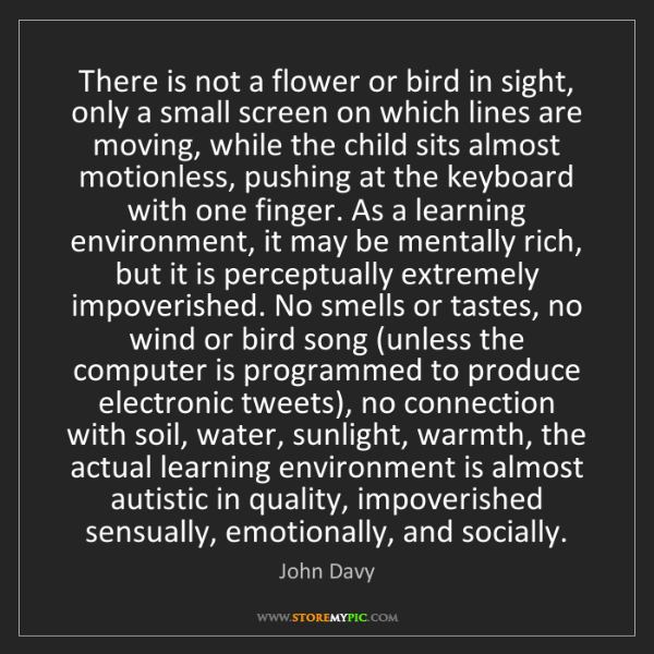 John Davy: There is not a flower or bird in sight, only a small...
