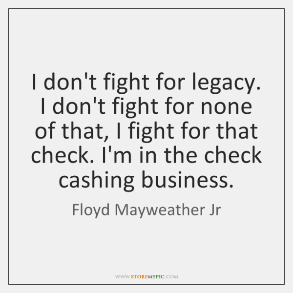 I don't fight for legacy. I don't fight for none of that, ...