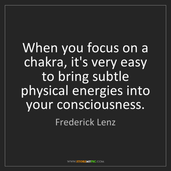 Frederick Lenz: When you focus on a chakra, it's very easy to bring subtle...