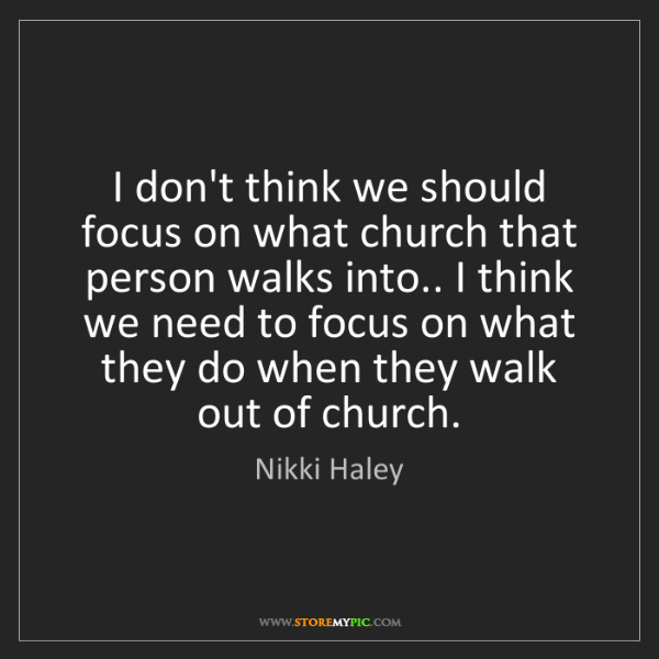 Nikki Haley: I don't think we should focus on what church that person...