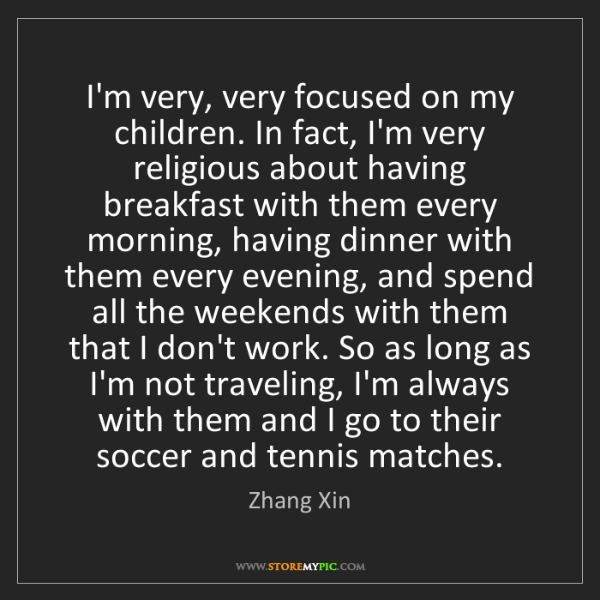 Zhang Xin: I'm very, very focused on my children. In fact, I'm very...