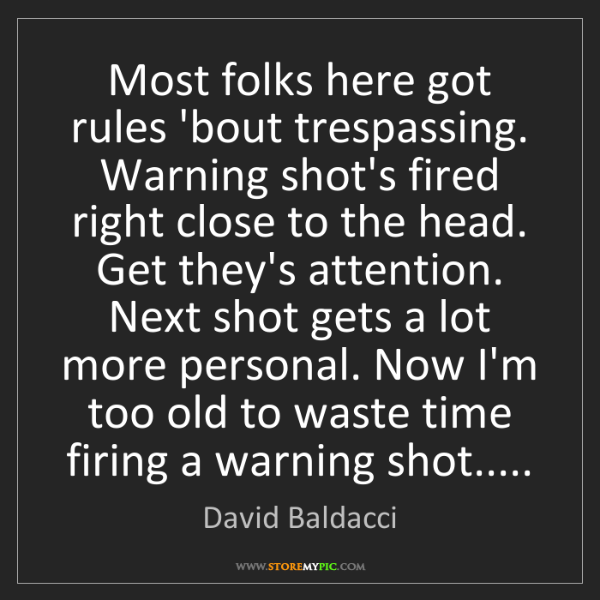 David Baldacci: Most folks here got rules 'bout trespassing. Warning...