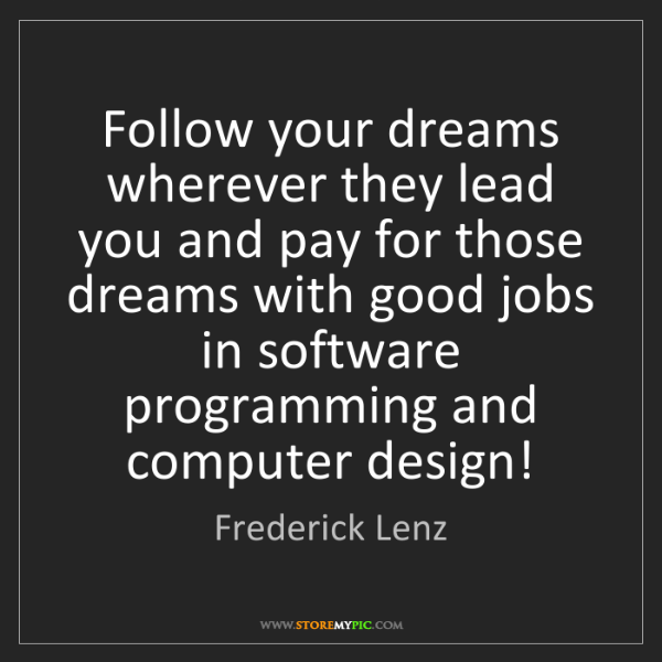 Frederick Lenz: Follow your dreams wherever they lead you and pay for...