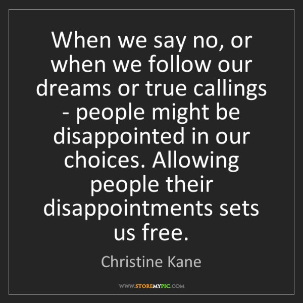 Christine Kane: When we say no, or when we follow our dreams or true...