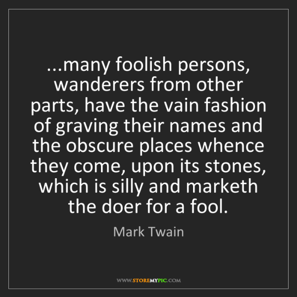 Mark Twain: ...many foolish persons, wanderers from other parts,...