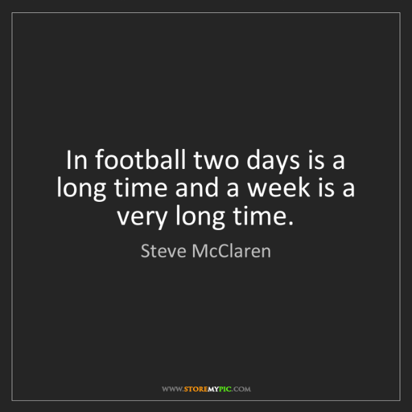 Steve McClaren: In football two days is a long time and a week is a very...