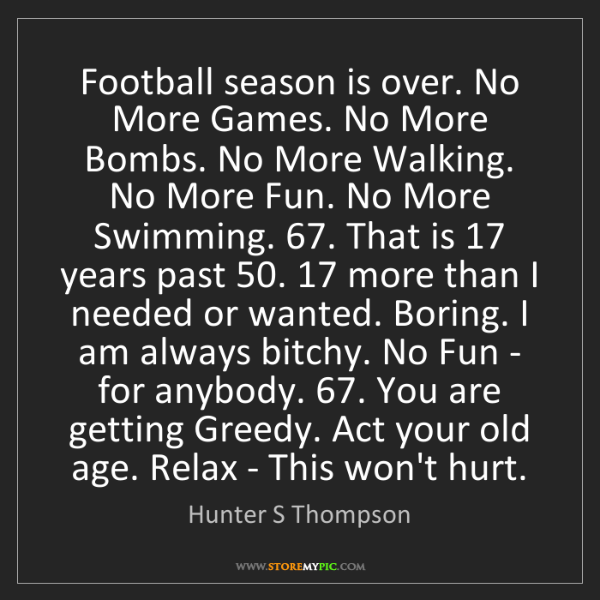 Hunter S Thompson: Football season is over. No More Games. No More Bombs....