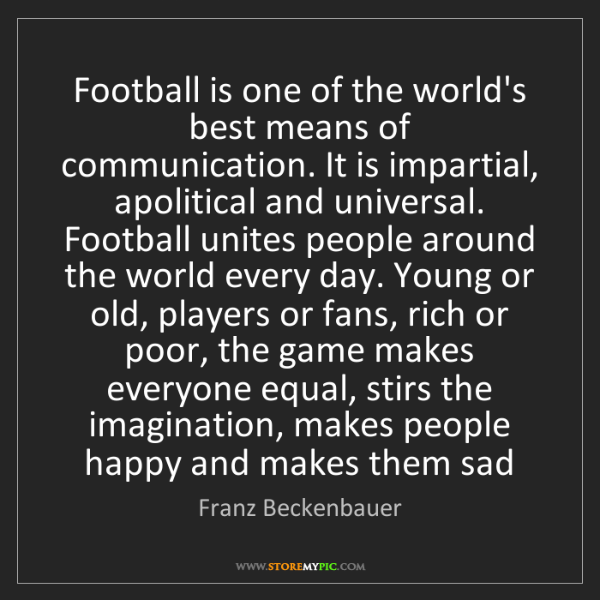 Franz Beckenbauer: Football is one of the world's best means of communication....