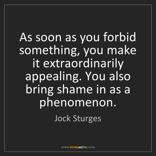 Jock Sturges: As soon as you forbid something, you make it extraordinarily...
