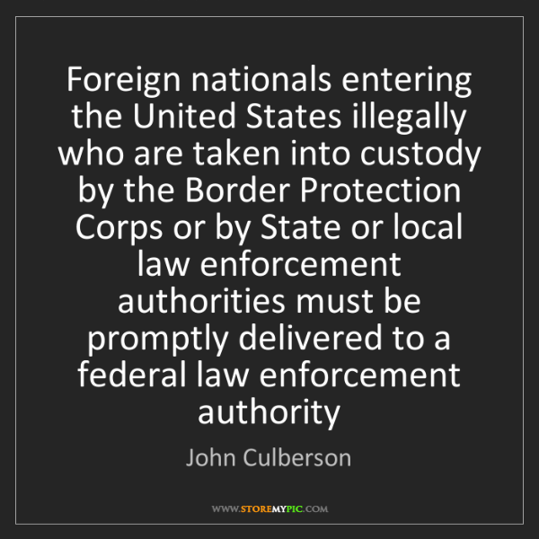 John Culberson: Foreign nationals entering the United States illegally...
