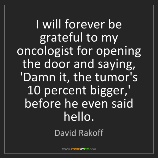 David Rakoff: I will forever be grateful to my oncologist for opening...