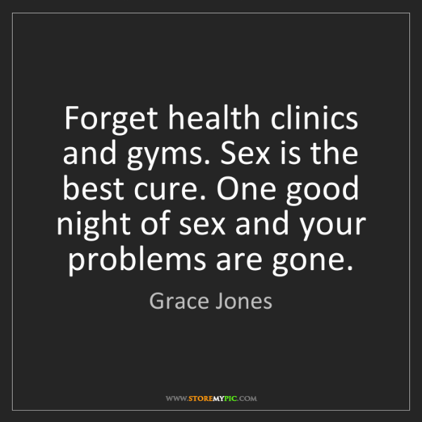 Grace Jones: Forget health clinics and gyms. Sex is the best cure....