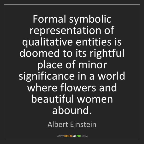 Albert Einstein: Formal symbolic representation of qualitative entities...