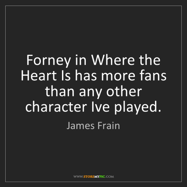 James Frain: Forney in Where the Heart Is has more fans than any other...