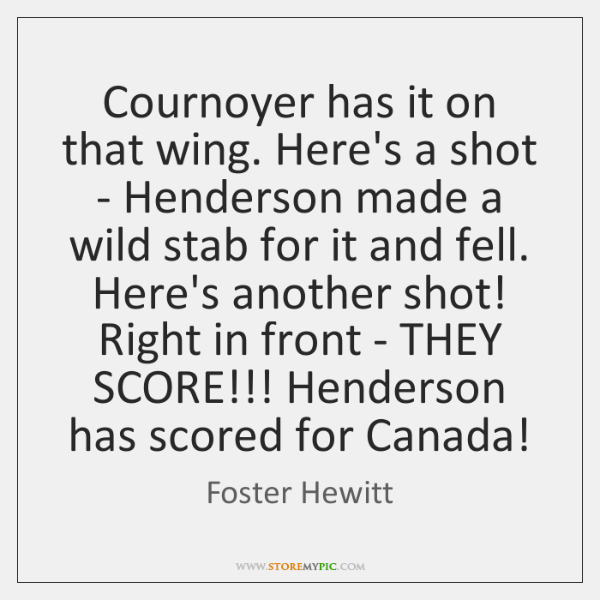 Cournoyer has it on that wing. Here's a shot - Henderson made ...