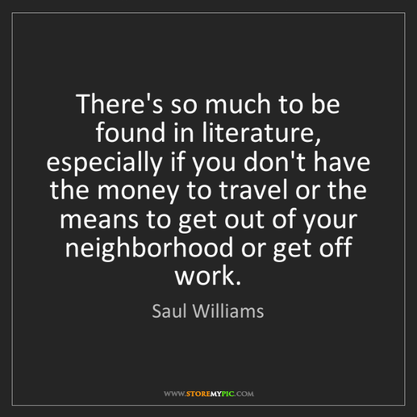 Saul Williams: There's so much to be found in literature, especially...