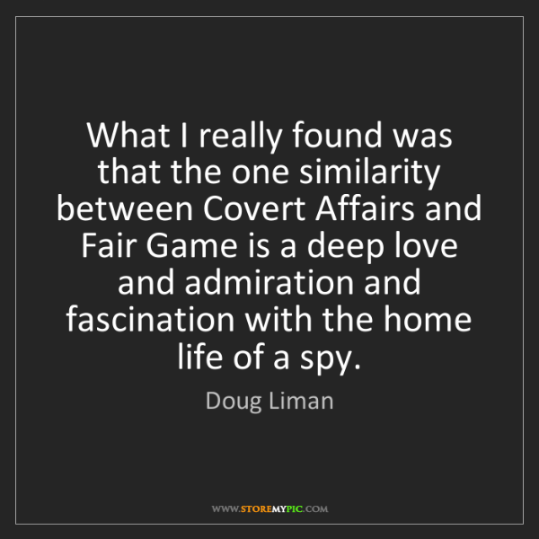 Doug Liman: What I really found was that the one similarity between...
