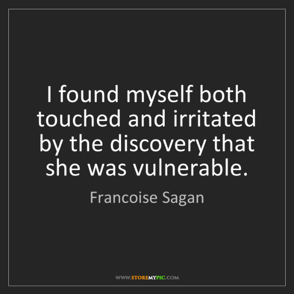Francoise Sagan: I found myself both touched and irritated by the discovery...