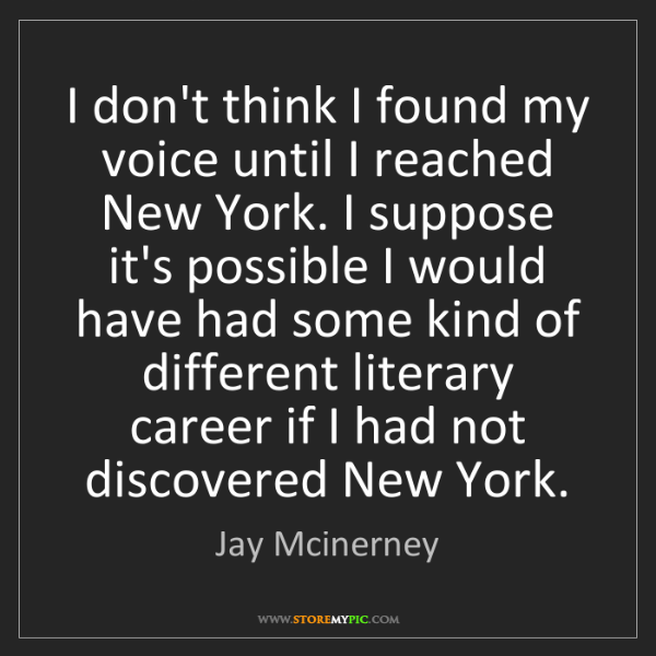 Jay Mcinerney: I don't think I found my voice until I reached New York....